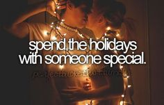 Spend the holidays with someone special.