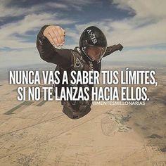 """""""Nunca vas a saber tus límites si no te lanzas hacia ellos.""""  @mentesmillonarias"""