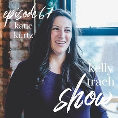 Katie Kurtz on Being Your True Self, Honoring the Fear & Reclaiming What's Real - The Kelly Trach Show Podcast Coaching, Self, Author, Business, Training, Writers, Store, Business Illustration