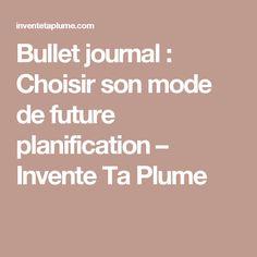 Bullet journal : Choisir son mode de future planification – Invente Ta Plume