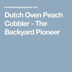 Dutch Oven Peach Cobbler - The Backyard Pioneer
