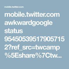 mobile.twitter.com awkwardgoogle status 954505395179057152?ref_src=twcamp%5Eshare%7Ctwsrc%5Eandroid%7Ctwgr%5Edefault%7Ctwcon%5E7090%7Ctwterm%5E1