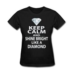 Female Short Sleeve Tee Shirts keep calm and shine bright like a diamond Mujer Cool T Shirt Women Tops Tees Novelty Camisetas