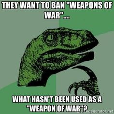 "Everything is a ""weapon of war""... pens, pencils, paper, people, cars, food, bows, knifes, horses, dogs, cameras, planes, trains, helmets, boots/shoes, clothes, computers, internet, phones, TV, media, government itself ... literally everything is involved in war. Anything and everythig can be a weapon for it is a state of use, not a physical thing, not an object."