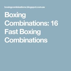 Boxing Combinations: 16 Fast Boxing Combinations