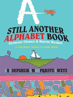 Buy Still Another Alphabet Book: A Colorful Puzzle & Game Book by Martin Moskof, Seymour Chwast and Read this Book on Kobo's Free Apps. Discover Kobo's Vast Collection of Ebooks and Audiobooks Today - Over 4 Million Titles! Alphabet Book, Animal Alphabet, Vintage Art Prints, Vintage Lettering, Seymour Chwast, Erte Art, Pop Art Illustration, Children's Literature, Be Still