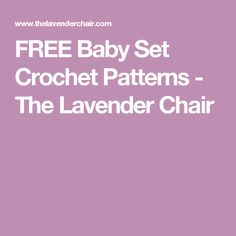 FREE Baby Set Crochet Patterns - The Lavender Chair