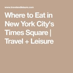 Where to Eat in New York City's Times Square | Travel + Leisure