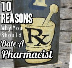 10 Reasons Why You Should Date A Pharmacist!! I'll probably still be single in 2017 when I graduate, ladies.