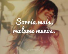 Sorria mais, reclame menos.
