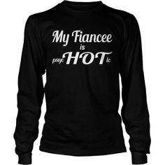 I Love My Fiancee is PsycHOTic T-Shirts #tee #tshirt #named tshirt #hobbie tshirts # Fiance