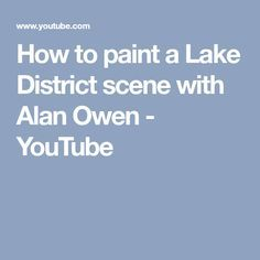 How to paint a Lake District scene with Alan Owen - YouTube