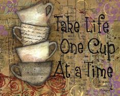 Take Like One Cup at a Time 10 x 8 mixed media by CarmenWDesigns