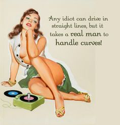 It Takes a Real Man to Handle Curves Pin Up Quotes, Funny Quotes, Retro Humor, Vintage Humor, Curves Quotes, Dibujos Pin Up, Pin Up Illustration, Girl Illustrations, Pin Up Pictures