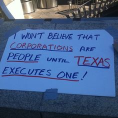 I won't believe that corporations are people until Texas executes one! #OccupyWallStreet