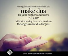 "Abud-Darda' (May Allah be pleased with him) reported: The Prophet (pbuh) said, ""The supplication of a Muslim for his (Muslim) brother in his absence will certainly be answered. Everytime he makes a supplication for good for his brother, the angel appointed for this particular task says: 'Ameen! May it be for you, too'."" [Muslim, Book 17, Hadith 1495] #Dua #Brothers"