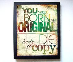Be yourself!  God made only one of you, and you are unique, precious, & loved.
