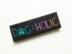 small painted canvas dog quote  DOGAHOLIC  decor for by DOGNATTi