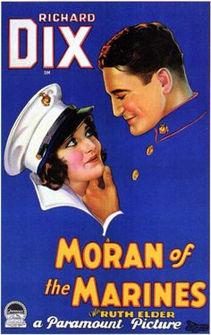 "Richard Dix ~ ""Moran of the Marines"", 1928..."