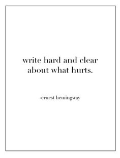"""Write hard and clear about what hurts."" - Ernest Hemingway #quotes #writing *"