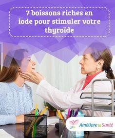 7 #boissons riches en iode pour stimuler votre thyroïde   Découvrez sans plus attendre les boissons #riches en iode qui vont #rééquilibrer le fonctionnement de votre #thyroïde, que nous allons vous présenter dans l'article suivant.
