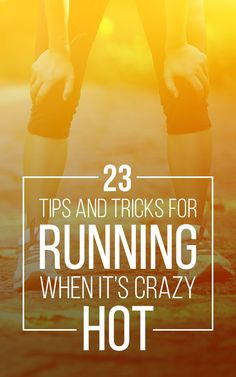 23 Ways To Avoid Certain Death While Running In The Heat