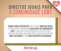 Direitos Iguais para a Comunidade LGBT: Somos todos diferentes, mas temos direitos iguais. É importante promover a igualdade da comunidade LGBT e ampliar a participação de ativistas nos debates internos dos ministérios. Aécio quer um país mais tolerante e com mais respeito às minorias.