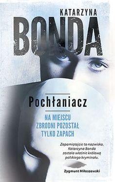 """Katarzyna Bonda, """"Pochłaniacz"""", Muza, Warszawa 2015. 670 stron"""