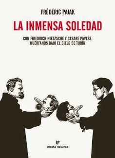 La inmensa soledad : con Friedrich Nietzsche y Cesare Pavese, huérfanos bajo el cielo de Turín / Frédéric Pajak http://fama.us.es/record=b2656492~S5*spi