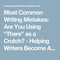 "Most Common Writing Mistakes: Are You Using ""There"" as a Crutch? - Helping Writers Become Authors"