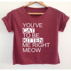 Are You Kitten Me Right Meow Shirt Cat Shirt Funny Shirt Women Shirt... (46 BRL) ❤ liked on Polyvore