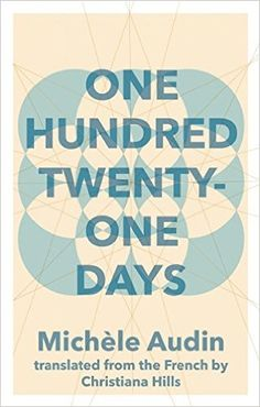 One Hundred Twenty-One Days by Michele Audin Books 2016, New Books, Good Books, Books To Read, Best Fiction Books, Literature Books, One Day Book, Maggie O Farrell, War Novels
