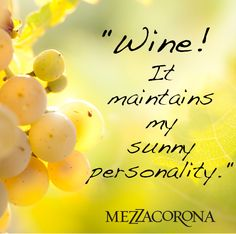"""""""Wine! It maintains my sunny personality"""