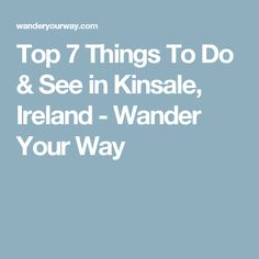 Top 7 Things To Do & See in Kinsale, Ireland - Wander Your Way
