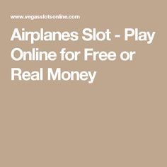 Airplanes Slot - Play Online for Free or Real Money Free Slot Games, Free Slots, Cash Prize, Play Online, Airplanes, Have Fun, Money, Planes, Silver