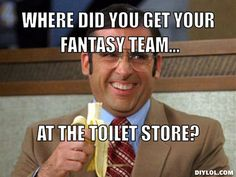fantasy football meme | Where did you get your fantasy team..., at the toilet store?