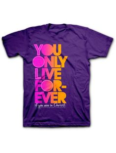You Only Live Forever T-Shirts   Christian Women's T-Shirt