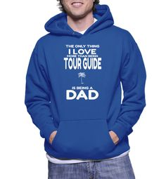 The Only Thing I Love More Than Being Tour Guide Is Being A Dad Hoodie