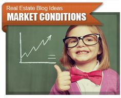 Real Estate Blogs - Great real estate blog ideas for covering current market conditions.