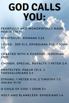 Who does God say that you are? God calls you Fearfully and wonderfully made! Righteous, loved, Created with a purpose, chosen, protected, strong, a child of God, holy and blameless. Click to read more!