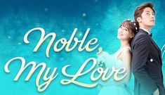 Noble, My Love - - Episode 6 - Watch Full Episodes Free on DramaFever