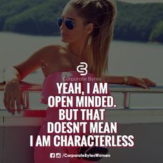 Exactly not every open minded girl is characterless