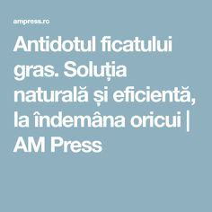 Antidotul ficatului gras. Soluția naturală și eficientă, la îndemâna oricui | AM Press Good To Know, Natural Remedies, Health Tips, Health Fitness, Healthy, Blog, Crafts, Travel, Medicine