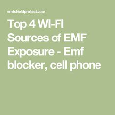 Top 4 WI-FI Sources of EMF Exposure - Emf blocker, cell phone