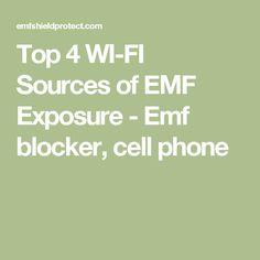 Top 4 WI-FI Sources of EMF Exposure -Emf blocker, cell phone