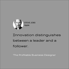 Steve Jobs: Innovation distinguishes between a leader and a follower. Do you have an Innovation plan for your business? Call me now, to help you, NZ 0800 321 0800