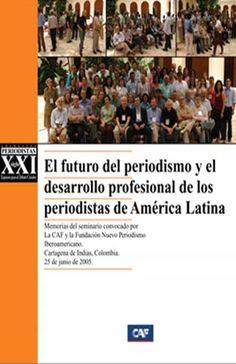 """DESCARGAR: Fnpi - """"El futuro de periodismo y el desarrollo profesional de los periodistas de América Latina"""" (2005)."""