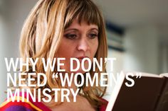 """""""Why We Don't Need 'Women's' Ministry"""" by Sarah Bessey. Rather, """"Let's be a community of women, gathered together to live more whole-heartedly, to sharpen, challenge, love, and inspire one another to then scatter back out to our worlds bearing the mandate to be women that love."""" (retrieved July 4, 2013)"""