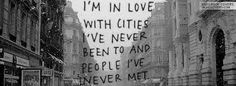 im in love with cities i've never been to and people i've never met #quotes