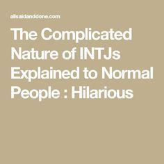 The Complicated Nature of INTJs Explained to Normal People : Hilarious